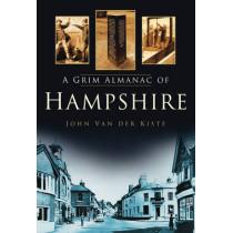 A Grim Almanac of Hampshire by John van der Kiste, 9780752454894