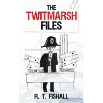 The Twitmarsh Files by R. T. Fishall, 9780752455044