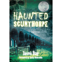 Haunted Scunthorpe by Jason Day, 9780752455211