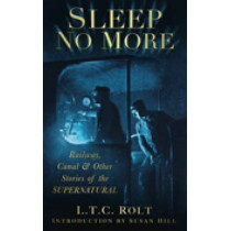 Sleep No More: Railway, Canal & Other Stories of the Supernatural by L. T. C. Rolt, 9780752455778