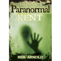 Paranormal Kent by Neil Arnold, 9780752455907