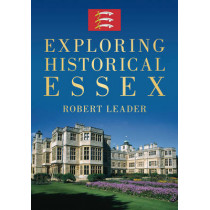 Exploring Historical Essex by Robert Leader, 9780752457642
