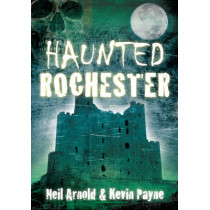 Haunted Rochester by Neil Arnold, 9780752457796