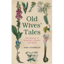 Old Wives' Tales: The History of Remedies, Charms and Spells by Mary Chamberlain, 9780752458090