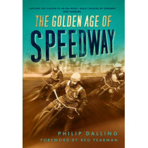 The Golden Age of Speedway by Philip Dalling, 9780752458311