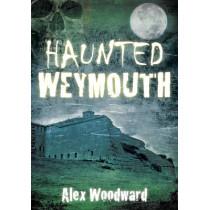 Haunted Weymouth by Alex Woodward, 9780752460468