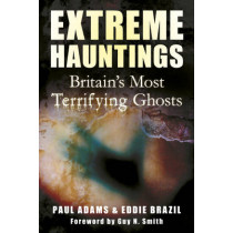 Extreme Hauntings: Britain's Most Terrifying Ghosts by Paul Adams, 9780752465357