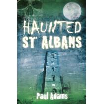 Haunted St Albans by Paul Adams, 9780752465470