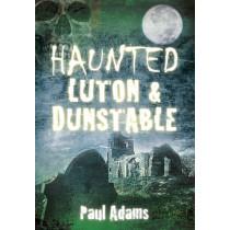 Haunted Luton & Dunstable by Paul Adams, 9780752465487