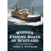 Wooden Fishing Boats of Scotland by James A. Pottinger, 9780752487571