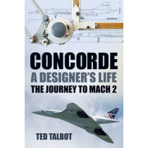 Concorde, A Designer's Life: The Journey to Mach 2 by Ted Talbot, 9780752489285