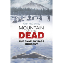 Mountain of the Dead: The Dyatlov Pass Incident by Keith McCloskey, 9780752491486