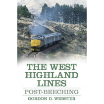 The West Highland Lines: Post-Beeching by Gordon D. Webster, 9780752497068