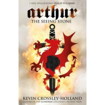 Arthur: The Seeing Stone: Book 1 by Kevin Crossley-Holland, 9780752844299