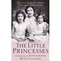 The Little Princesses: The Story Of The Queen's Childhood By Her Nanny Crawfie by Marion Crawford, 9780752849744