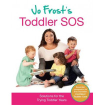 Jo Frost's Toddler SOS: Solutions for the Trying Toddler Years by Jo Frost, 9780752898643