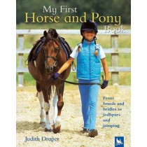 My First Horse and Pony Book: From Breeds and Bridles to Jophpurs and Jumping by Judith Draper, 9780753458785