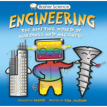 Basher Science: Engineering: The Riveting World of Buildings and Machines by Tom Jackson, 9780753473115