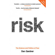 Risk: The Science and Politics of Fear by Dan Gardner, 9780753515532