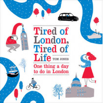 Tired of London, Tired of Life: One Thing A Day To Do in London by Tom Jones, 9780753540329