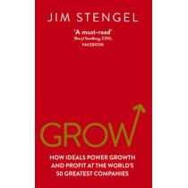 Grow: How Ideals Power Growth and Profit at the World's 50 Greatest Companies by Jim Stengel, 9780753540664