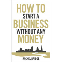 How To Start a Business without Any Money by Rachel Bridge, 9780753540879