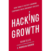 Hacking Growth: How Today's Fastest-Growing Companies Drive Breakout Success by Morgan Brown, 9780753545379