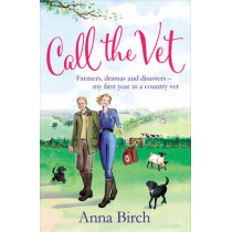 Call the Vet: Farmers, Dramas and Disasters - My First Year as a Country Vet by Anna Birch, 9780753555071