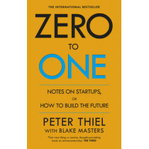 Zero to One: Notes on Start Ups, or How to Build the Future by Blake Masters, 9780753555200