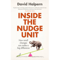Inside the Nudge Unit: How small changes can make a big difference by David Halpern, 9780753556559