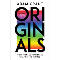 Originals: How Non-conformists Change the World by Adam Grant, 9780753556993