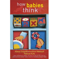 How Babies Think: The Science of Childhood by Alison Gopnik, 9780753814178