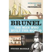 Brunel: The Man Who Built the World by Dan Cruickshank, 9780753821251
