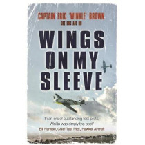 Wings on My Sleeve: The World's Greatest Test Pilot tells his story by Captain Eric Brown, 9780753822098