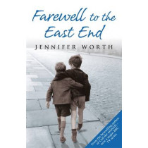 Farewell To The East End by Jennifer Worth, 9780753823064