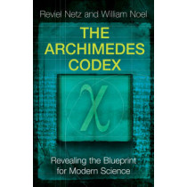 The Archimedes Codex: Revealing The Secrets Of The World's Greatest Palimpsest by Reviel Netz, 9780753823729