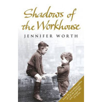 Shadows Of The Workhouse: The Drama Of Life In Postwar London by Jennifer Worth, 9780753825853