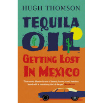 Tequila Oil: Getting Lost In Mexico by Hugh Thomson, 9780753826942