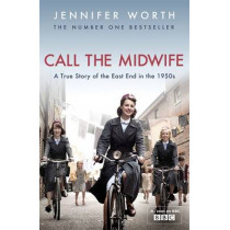 Call The Midwife: A True Story Of The East End In The 1950s by Jennifer Worth, 9780753827871