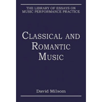 Classical and Romantic Music by David Milsom, 9780754628590