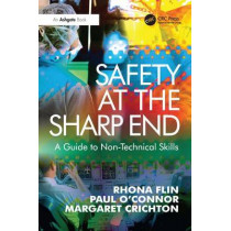 Safety at the Sharp End: A Guide to Non-Technical Skills by Rhona Flin, 9780754646006