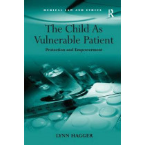 The Child As Vulnerable Patient: Protection and Empowerment by Lynn Hagger, 9780754672524