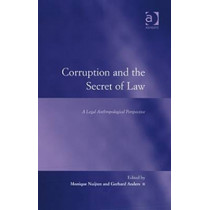 Corruption and the Secret of Law: A Legal Anthropological Perspective by Gerhard Anders, 9780754676829