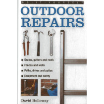 Do-it-yourself Outdoor Repairs: A Practical Guide to Repairing and Maintaining the Outside Structure of Your Home by David Holloway, 9780754817925