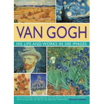 Van Gogh: His Life and Works in 500 Images by Michael Howard, 9780754819547