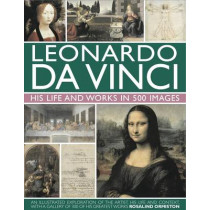 Leonardo Da Vinci: His Life and Works in 500 Images by Rosalind Ormiston, 9780754823261