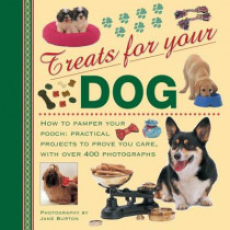 Treats for Your Dog: How to Pamper Your Pooch: Practical Projects to Prove You Care, with Over 400 Photographs by Jane Burton, 9780754825746
