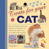 Treats for Your Cat: How to Pamper Your Pet: Practical Projects to Prove You Care, with Over 400 Photographs by Jane Burton, 9780754825753