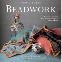New Crafts: Beadwork: 25 Practical Projects for Beadwork Design to Make at Home by Isabel Stanley, 9780754826330