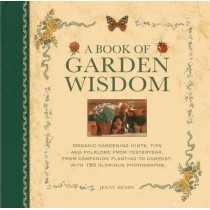 A Book of Garden Wisdom: Organic Gardening Hints, Tips and Folklore from Yesteryear, from Companion Planting to Compost by Jenny Hendy, 9780754827184